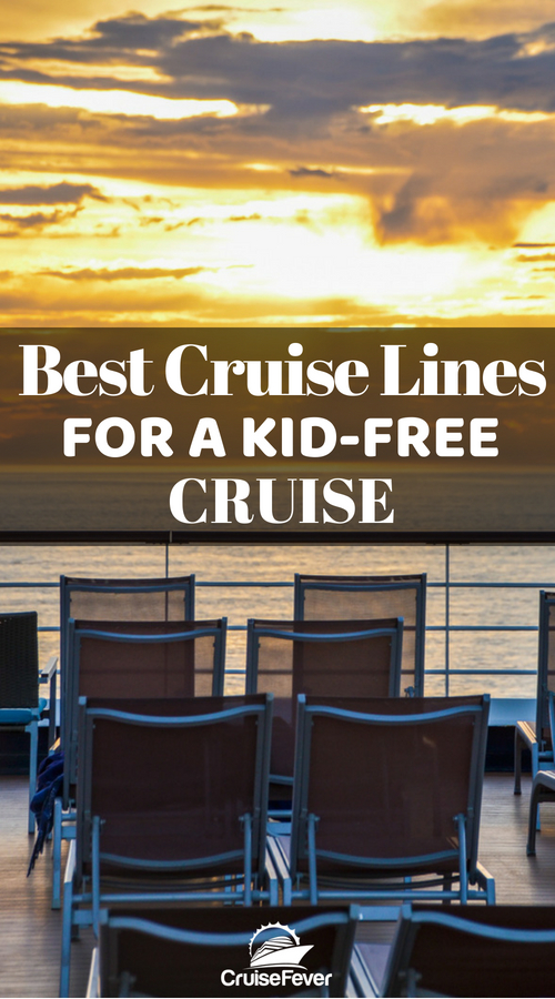 Want to go on a cruise without kids?  We all love kids, but sometimes you just need a break.  Here are the best cruise lines that cater to cruisers that want a kid-free cruise experience. #cruise #cruisewithoutkids #cruisevacation #cruisefever