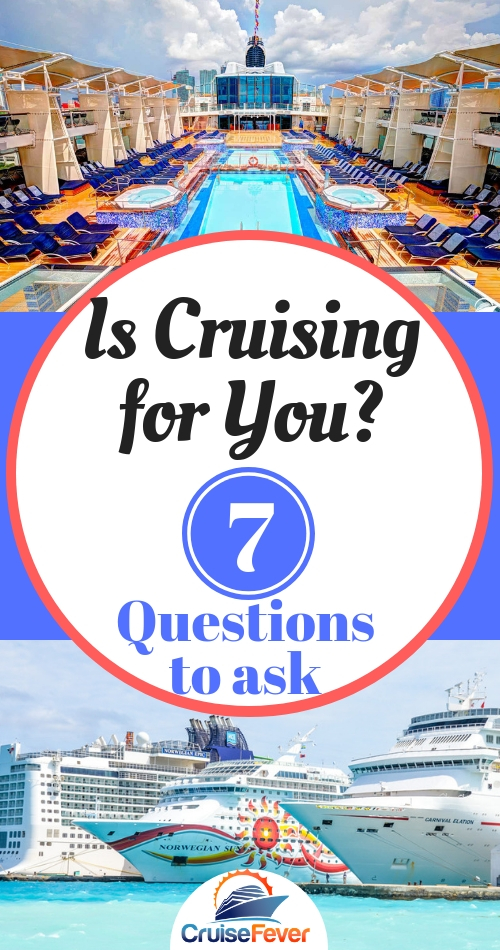 How do you know if a cruise is right for you?  Will you even enjoy a cruise vacation?  Here are 7 questions you can ask yourself to see if cruising is your perfect getaway or not... #cruisefever #cruisevacation#cruisetravel